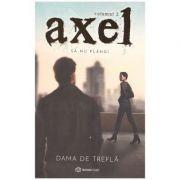 Axel. Sa nu plangi - vol 2 (Editura: Bookzone, Autor: Dama de Trefla ISBN 9786069700099)