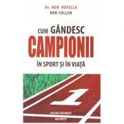 Cum gandesc campionii in sport si in viata (Editura: Ascendent, Autori: Dr. Bob Rotella, Bob Cullen ISBN 9786069050002)