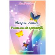 Despre cancer. O carte care da speranta (Editura: Ascendent, Autor: Lise Bourbeau ISBN 9789731859736)
