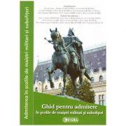 Ghid pentru admitere in scolile militare de maistri militari si subofiteri (Editura: Sigma, Coordonatori: Gl. mr. Liviu – Marilen Lungulescu, Col. Codrin Hertanu ISBN 9786067273090)
