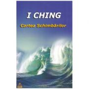 I Ching - Cartea Schimbarilor ( Editura: Ram ISBN 9789737726278)