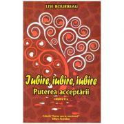 Iubire, iubire, iubire. Puterea acceptarii (Editura: Ascendent, Autor: Lise Bourbeau ISBN 9789731859644)