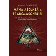 Mana ascunsa a francmasoneriei ( Editura: Sapientia, Autor: Cherep Spiridovich ISBN 9789737800169 )