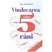 Vindecarea celor 5 rani (Editura: Ascendent, Autor: Lise Bourbeau ISBN 9789731859965)