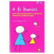 A fi bunici. Jocuri, retete si povesti pentru a va bucura de timpul petrecut alaturi de nepoti ( Editura: Lizuka, Autor: Grazia Honegger Fresco ISBN 9786068714356)