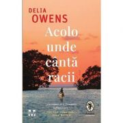 Acolo unde canta racii (Editura: Pandora-M, Autor: Delia Owens ISBN 9786069783559)