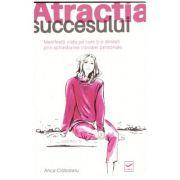 Atractia succesului - Manifesta viata pe care ti-o doresti prin schimbarea vibratiei personale ( Editura: Vidia, Autor: Anca Ciobotaru ISBN 9786068414522)