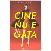 Cine nu e gata (Editura: Bookzone, Autor: Iulia Nani ISBN 9786069700372)