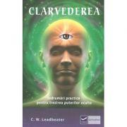 Clarvederea - Indrumari practice pentru trezirea puterilor oculte ( Editura: Vidia, Autor: Charles Webster Leadbeater ISBN 9786068414348)