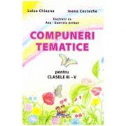 Compuneri tematice pentru clasele III-V (Editura: Lizuka Educativ, Autori: Luiza Chiazna, Ioana Costache ISBN 9786069313619)