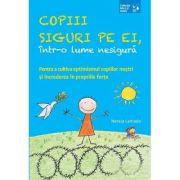 Copii siguri pe ei, intr-o lume nesigura. Pentru a cultiva optimismul copiilor nostri si increderea in propriile forte ( Editura: Lizuka Educativ, Autor: Nessia Laniado ISBN 9786068714394)