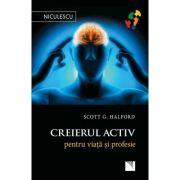 Creierul activ pentru viata si profesie (Editura: Niculescu, Autor: Scott G. Halford ISBN 9786063801334)