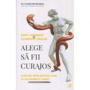 Alege sa fii curajos (Editura: Curtea Veche, Autor: Gary Chapman, Clarence Shuler ISBN 9786064407467)