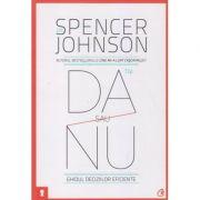 Da sau nu (Editura: Curtea Veche, Autor: Spencer Johnson ISBN 9786065882881)