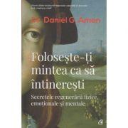 Foloseste-ti mintea ca sa intineresti (Editura: Curtea Veche, Autor: Dr. Daniel G. Amen ISBN 9786064403179)