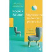 Singuratatea in doi nu e pentru noi(Editura: Curtea Veche, Autor: Jacques Salome ISBN 9786064407672)