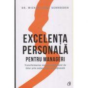 Excelenta personala pentru manageri ( Editura: Curtea Veche, Autor: Dr. Michael Karl Schroeder ISBN 9786064402707)