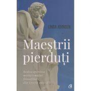 Maestrii pierduti (Editura: Curtea Veche, Autor: Linda Johnsen ISBN 9786064401625 )