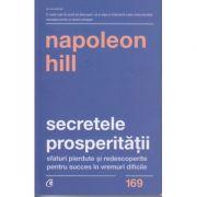 Secretele prosperitatii (Editura: Curtea Veche, Autor: Napoleon HILL ISBN 9786064402837)