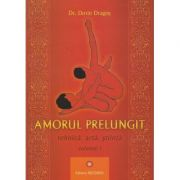 Amorul prelungit tehnica, arta, stiinta volumul 1 (Editura: Deceneu, Autor: Dr. Dorin Dragos ISBN 9789739466660)