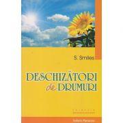Deschizatori de drumuri( Editura: Deceneu, Autor: S. Smiles ISBN 9786069210420)