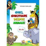 Ghici, ghicitoare despre animale! ( Editura: Lizuka Educativ, Autor: Tatiana Tapalaga ISBN 9786068714646)