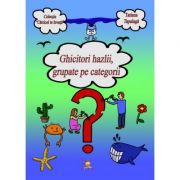 Ghicitori hazlii, grupate pe categorii ( Editura: Lizuka Educativ, Autor: Tatiana Tapalaga ISBN 9786068714257)