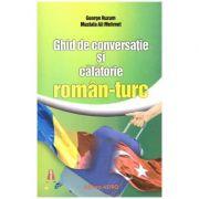 Ghid de conversatie si calatorie roman-turc ( Editura: Astro, Autori: George Huzum, Mustafa Ali Mehmet ISBN 9786068660530)