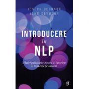 Introducere in NLP. Tehnici psihologice pentru a-i intelege si influenta pe oameni (Editura: Curtea veche, Autori: Joseph O'Connor, John Seymour ISBN 9786064402141)