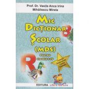 Mic dictionar scolar (MDS) pentru clasele I-IV (Editura: Lizuka Educativ, Autori: Anca Irina Vasile, Mirela Mihailescu ISBN 9786069343869)