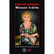 Minuni traite ( Editura: Scoala Ardeleana, Autor: Corina Chiriac ISBN 9786067976113)