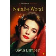 Natalie Wood ( Editura: Faber and Faber/Books Outlet, Autor: Gavin Lambert ISBN 9780571221981)