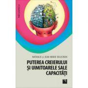 Puterea creierului si uimitoarele sale capacitati (Editura: Niculescu, Autori: Nathalie Delecroix, Jean-Marie Delecroix ISBN 9786063800504)