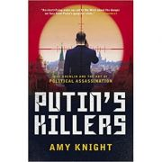 Putin's Killers: The Kremlin and the Art of Political Assassination ( Editura: Biteback Publishing/Books Outlet, Autor: Amy Knight ISBN 9781785905155)