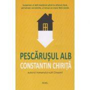Pescarusul alb(Editura: Roxel, Autor: Constantin Chirita ISBN 9786067531596)
