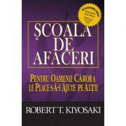 Scoala de afaceri (Editura Curtea Veche, Autor: Robert T. Kiyosaki ISBN 9786064406590)
