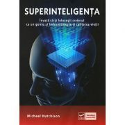 Superinteligenta - Invata sa-ti folosesti creierul ca un geniu si imbunatateste-ti calitatea vietii ( Editura: Vidia, Autor: Michael Hutchinson ISBN 9786068414379)