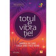 Totul e vibratie! Iubirea de sine, cheia unei vieti bune (Editura: Niculescu, Autor: Vex King ISBN 9786063805493)