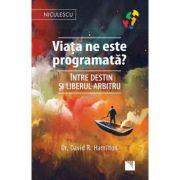 Viata ne este programata? Intre destin si liberul-arbitru (Editura: Niculescu, Autor: Dr. David R. Hamilton ISBN 9786063802485)