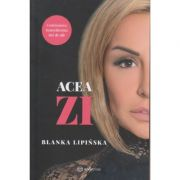 Acea zi(Editura: Bookzone, Autor: Blanka Lipinska ISBN 9786069700464)