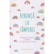 Renunta la tampenii (Editura: Adevar Divin, Autor: Monica Sweeney ISBN 9786067560435)