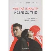 Vrei sa iubesti? Incepe cu tine!(Editura: Bookzone, Autor: Cristina Andreea Stan ISBN 9786069700396)