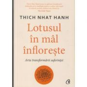 Lotusul in mal infloreste/arta transformarii suferintei(Editura: Curtea Veche, Autor: Thich Nhat Hanh ISBN 9786064408136)