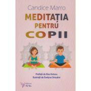 Meditatia pentru copii (Editura: For You, Autor: Candice Marro ISBN 9786066393303)