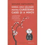 Ghidul unui calugar pentru curatenia casei si a mintii (Editura: Humanitas, Autor: Shoukei Matsumoto ISBN 9789735070571)