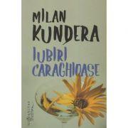 Iubiri caraghioase (Editura: Humanitas, Autor: Milan Kundera ISBN 9786067795011)