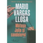 Matusa Julia si condeierul (Editura: Humanitas, Autor: Mario Vargas Llosa ISBN 9786067798098)