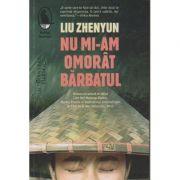 Nu mi-am omorat barbatul (Editura: Humanitas, Autor: Liu Zhenyun ISBN 9786067795912)