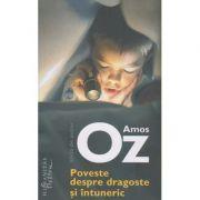 Poveste despre dragoste sin intuneric(Editura: Humanitas, Autor: Amos Oz ISBN 9786067797541)