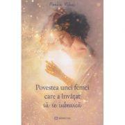 Povestea unei femei care a invatat sa se iubeasca (Editura: Bookzone, Autor: Monica Mihai ISBN 978606970433)